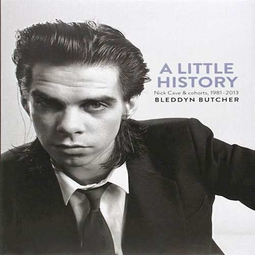 Image of   Bleddyn Butcher A Little History Photographs of Nick Cave and Cohorts 1981 2013 Bog