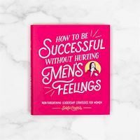 How To Be Successful Without Hurting Mens Feelings  bog