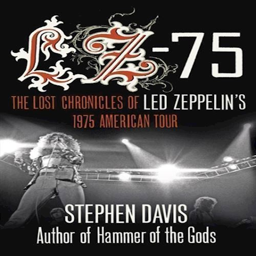 Image of   Stephen Davis LZ75 The Lost Chronicles Of Led Zeppelins 1975 American Tour Bog